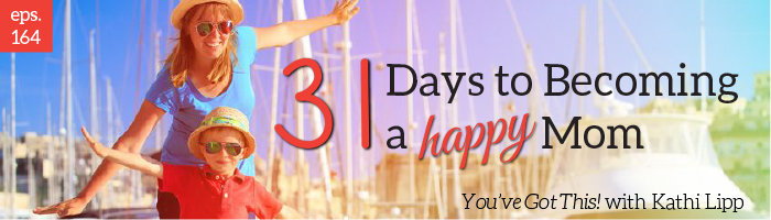 Episode #164-31 Days to Becoming a Happy Mom with Arlene Pellicane