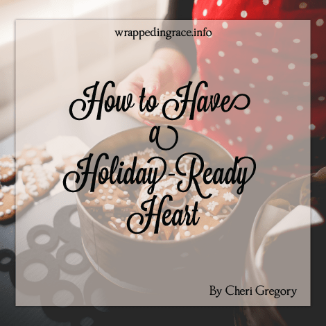 How to Have a Holiday-Ready Heart by Cheri Gregory