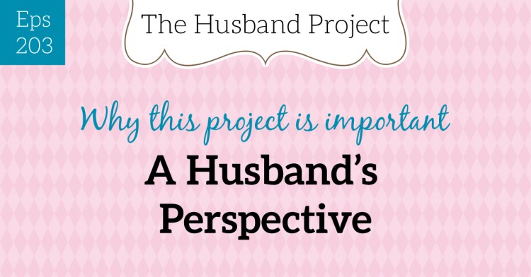 Episode #203-The Husband Project from a Husband's Point of View
