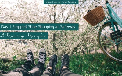 The Day I Stopped Shoe Shopping at Safeway: A Marriage Metaphor