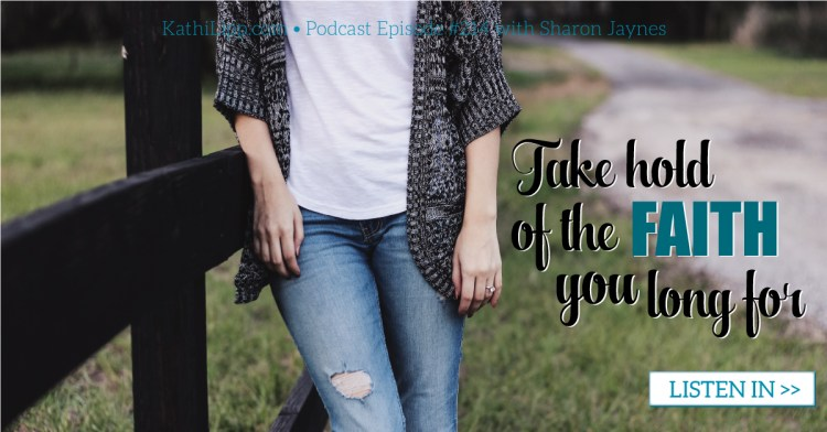 Episode #214-Take Hold of the Faith You Long For with Sharon Jaynes