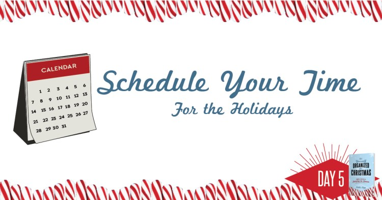 Get Yourself Organized for Christmas Project 5: Schedule Your Time for the Holidays