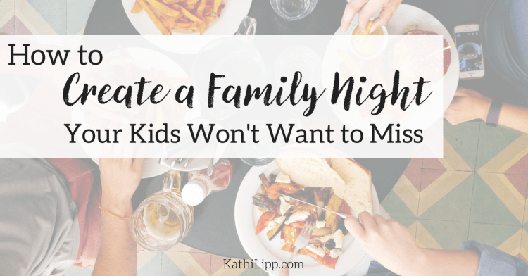 How to Create a Family Night Your Kids Won't Want to Miss