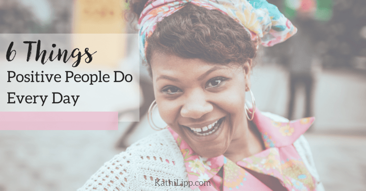 6 Things Positive People Do Everyday