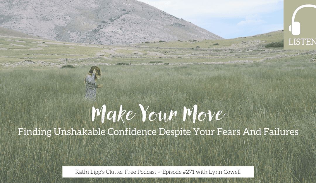 Episode #271 – Make Your Move: Finding Unshakable Confidence Despite Your Fears and Failures