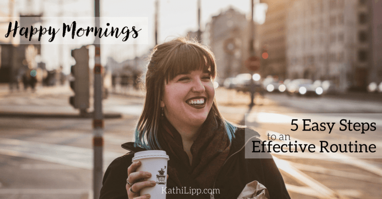 Happy Mornings: 5 Easy Steps to an Effective Routine