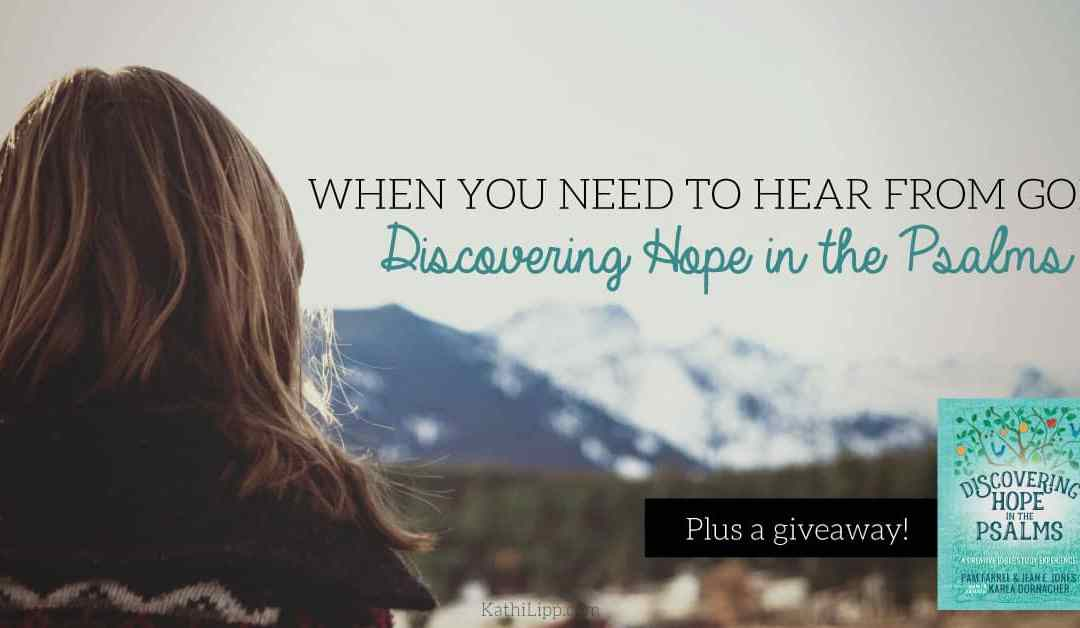 When You Need to Hear from God: Discovering Hope in the Psalms