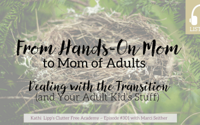 Episode 301- From Hands-On Mom to Mom of Adults- Dealing with the Transition and Your Kids Stuff