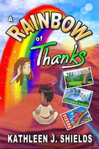 A Rainbow of Thanks by Kathleen J. Shields