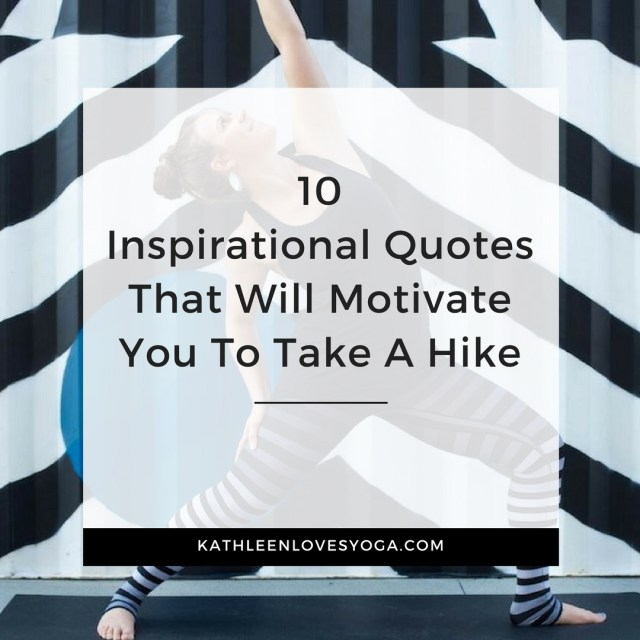 10 Inspirational Quotes That Will Motivate You To Take A Hike