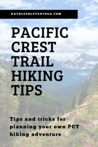 Pacific Crest Trail Hiking Tips - Kathleen Loves Yoga