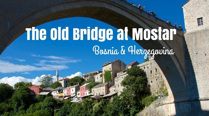Old Bridge at Mostar