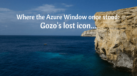 Where the Azure Window once stood: Gozo's lost icon…