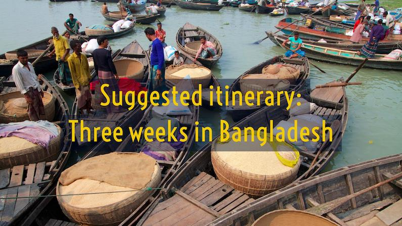 Suggested Itinerary: Three weeks in Bangladesh