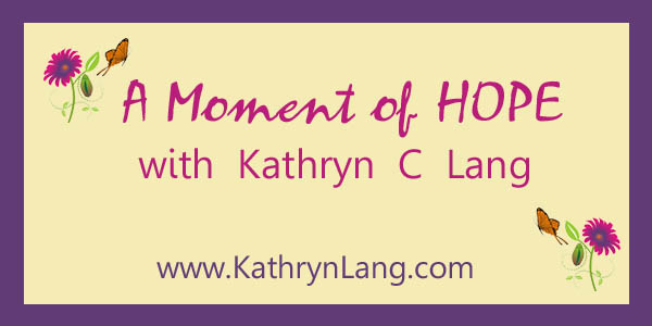 Take that Step – A Moment of HOPE with Kathryn C Lang