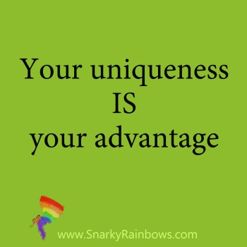 quote - your uniqueness is your advantage