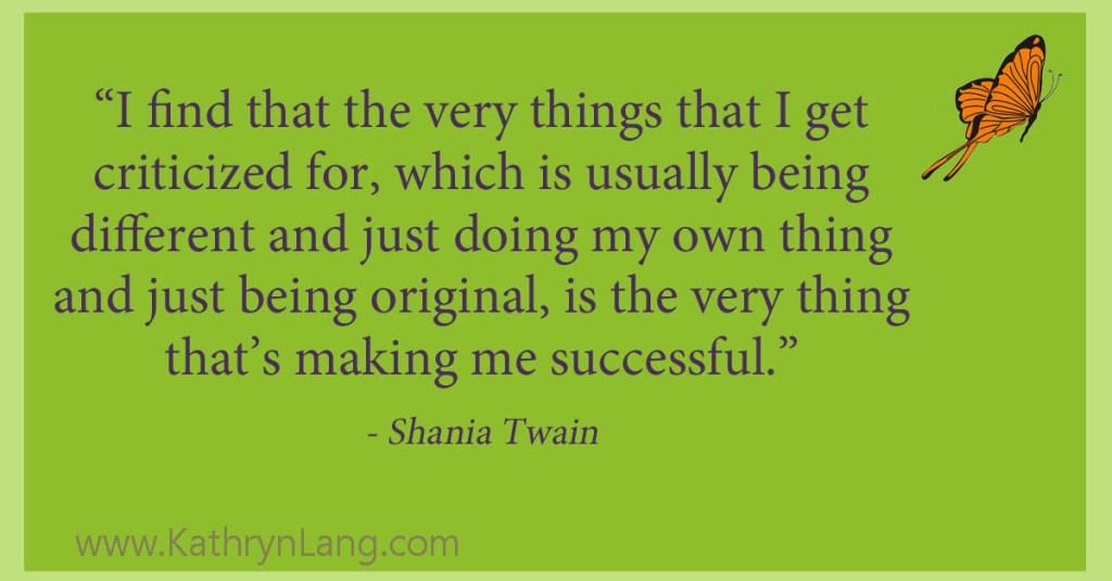 be unique - Shania Twain