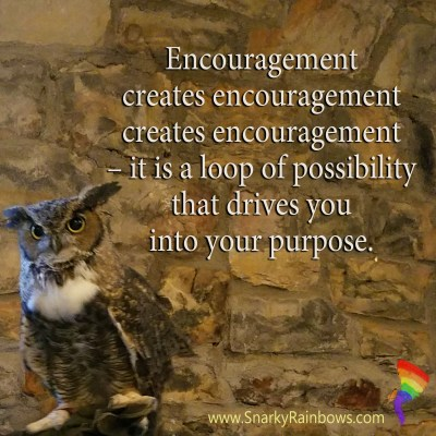 Quote of the Day - encouragement creates encouragement