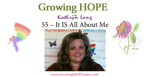 Growing HOPE Daily - 55 - It IS all about me