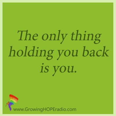 #GrowingHOPE Daily quote - holding you back