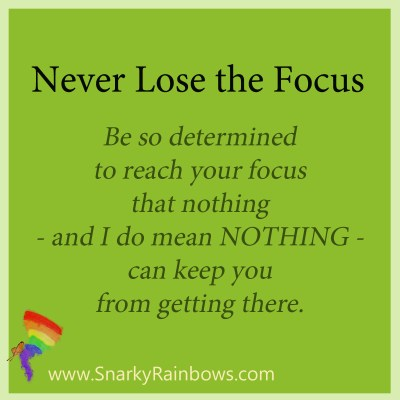 Never lose the focus