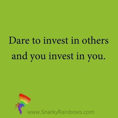 quote - invest in others to invest in you
