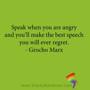 quote - grocho marx - speak when you are angry