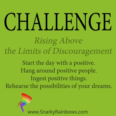 daily challenge - rising above the limits of discouragement