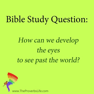 bible Study Question - see past the world