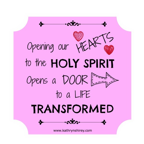 Opening our HEARTS to the HOLY SPIRIT opens a DOOR to a LIFE TRANSFORMED!