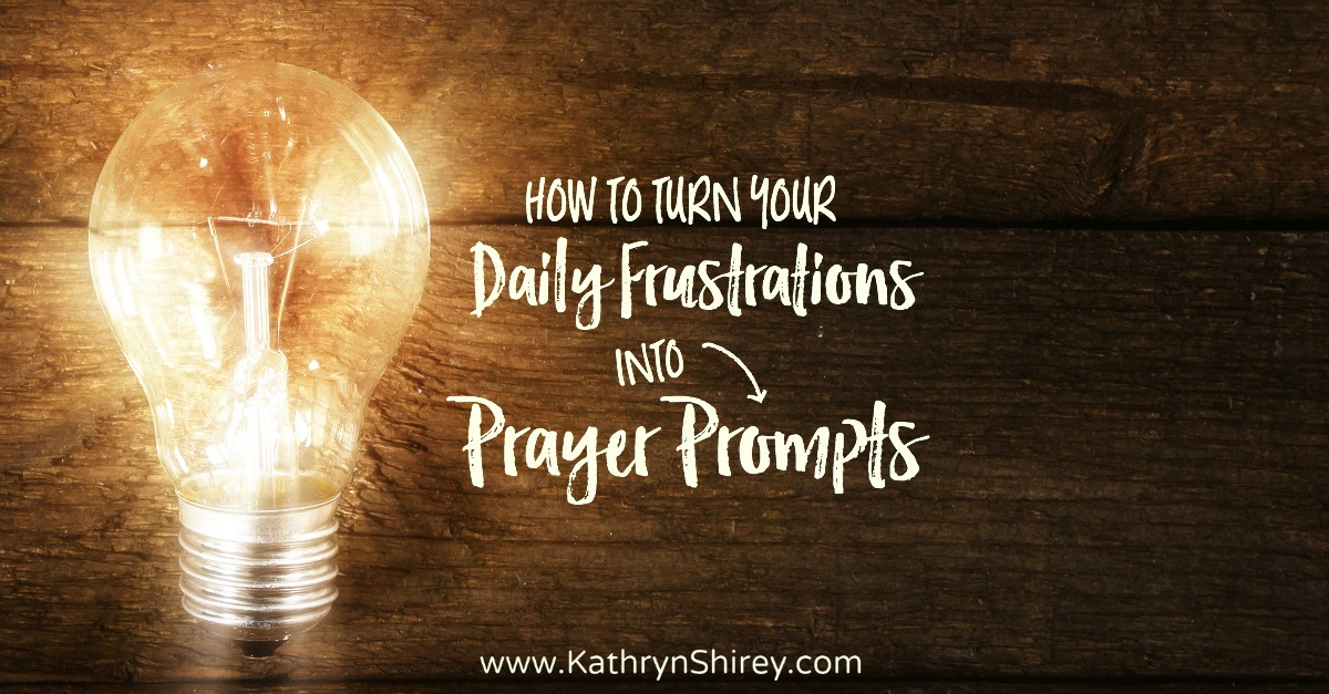 turn frustrations into prayer prompts