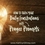 How To Turn Your Daily Frustrations Into Prayer Prompts