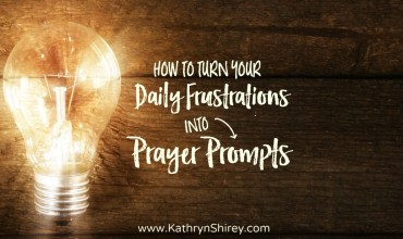 How To Turn Your Daily Frustration Into a Prayer Prompt