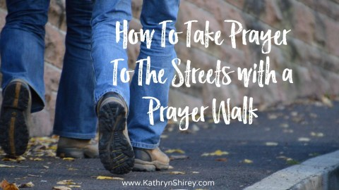 How To Take Prayer To The Streets With A Prayer Walk