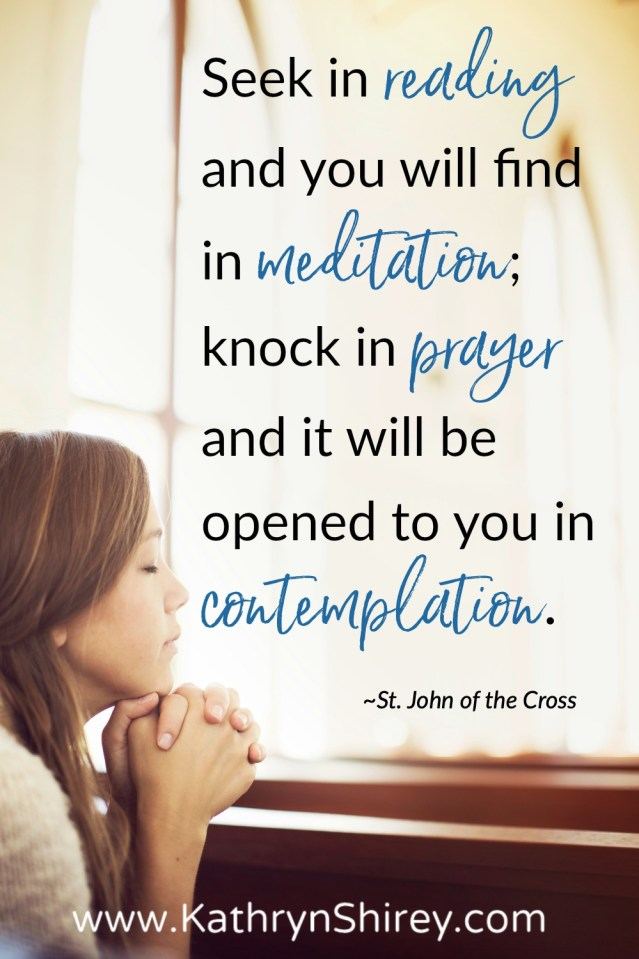 "The basic Lectio Divina steps as outlined by St. John of the Cross - ""Seek in reading and you will find in meditation; knock in prayer and it will be opened to you in contemplation."""