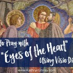 "How To Pray With ""Eyes of the Heart"" Using Visio Divina"