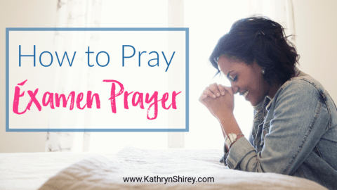 How to Pray the Examen Prayer