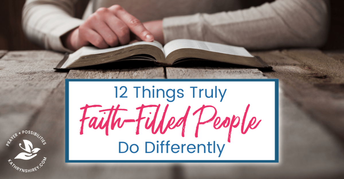 What does a Spirit-filled life look like? How does your faith make a difference? Does your life exhibit these 12 characteristics of a faith-filled life?