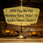"The World's ""Less Than"" Or God's ""More Than""?"