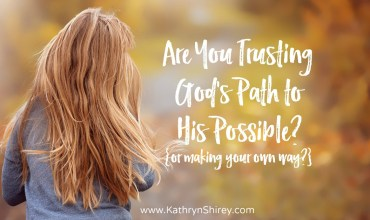 Are You Trusting God's Path to His Possible?