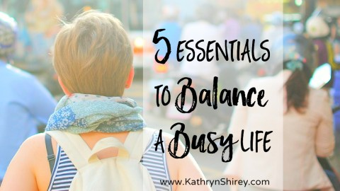 5  Essentials to Balance a Busy Life