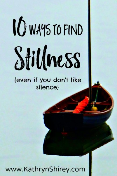 Do you long to hear God's voice more clearly? Want more of His energy and inspiration in your life? Stillness (time to just 'be' with God) is the best way. Find 10 ways to enter stillness with God - even if you don't like silence.