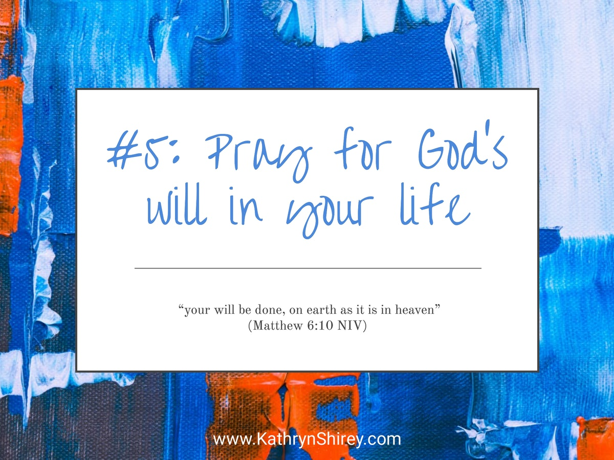 Prayer lesson #5: Pray for God's will in your life - Pray for God's will in your life and to accept God's answers to your prayers, even when his answers aren't what you wanted.