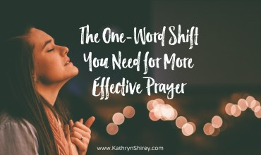 The One-Word Shift You Need for More Effective Prayer