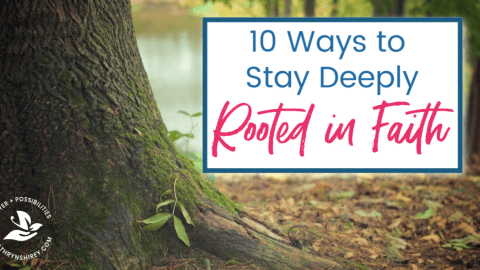 How deeply are you rooted in Christ? Follow these 10 tips to be more deeply rooted in faith and have a faith that can withstand any trial.