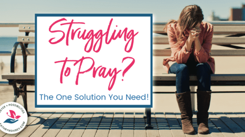 Struggling to Pray? The One Solution You Need!