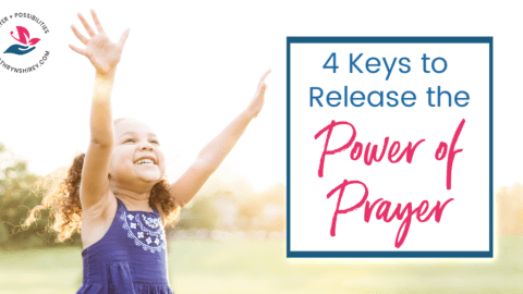 4 Keys to Release the Power of Prayer