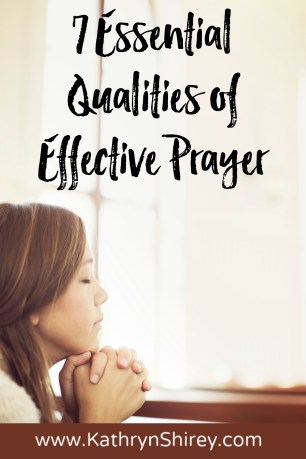 Want to experience effective, true prayer? Want to make the most of your time with God? Check that you have these 7 essential qualities of effective prayer.