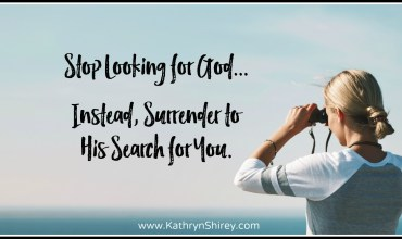 Stop Looking for God… Instead, Surrender to His Search for You.