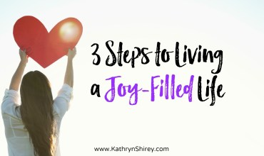 3 Steps to Living a Joy-Filled Life